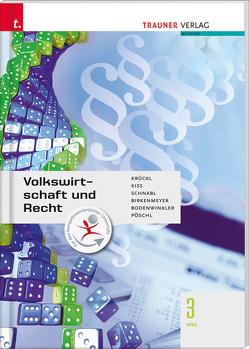Volkswirtschaft und Recht 3 HAS von Birkenmeyer,  Reinhard, Kiss,  Katharina, Krückl,  Karl, Pöschl,  Thomas, Schnabl,  Sonja