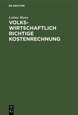 Volkswirtschaftlich richtige Kostenrechnung von Mann,  Lothar