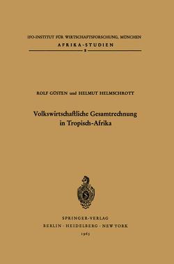 Volkswirtschaftliche Gesamtrechnung in Tropisch-Afrika von Güsten,  R., Helmschrott,  H. X.