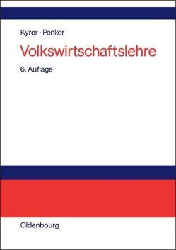 Volkswirtschaftslehre von Kyrer,  Alfred, Penker,  Walter