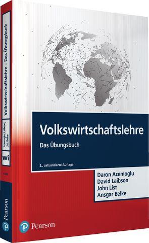 Volkswirtschaftslehre – Das Übungsbuch von Acemoglu,  Daron, Belke,  Ansgar, Liabson,  David, List,  John A.