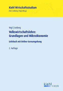 Volkswirtschaftslehre: Grundlagen und Mikroökonomie von Foit,  Kristian, Lorberg,  Daniel, Vogl,  Bernard