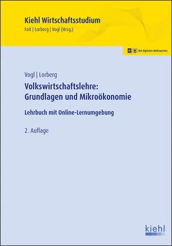 Volkswirtschaftslehre: Grundlagen und Mikroökonomie von Foit,  Kristian, Lorberg persönlich,  LL.M.,  M.A. Daniel, Vogl,  Bernard