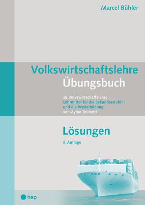 Volkswirtschaftslehre Übungsbuch – Lösungen von Bühler,  Marcel