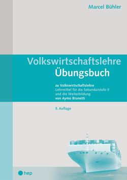 Volkswirtschaftslehre Übungsbuch (Print inkl. eLehrmittel) von Bühler,  Marcel