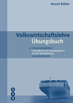Volkswirtschaftslehre Übungsbuch von Bühler,  Marcel