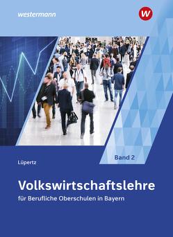 Volkswirtschaftslehre / Volkswirtschaftslehre für Berufliche Oberschulen in Bayern von Lüpertz,  Viktor
