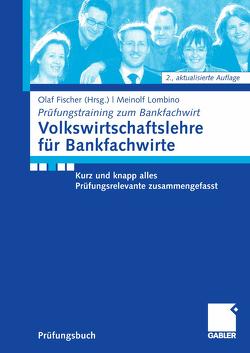 Volkwirtschaftslehre für Bankfachwirte von Fischer,  Olaf, Lombino,  Meinolf