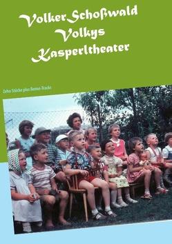 Volkys Kasperlstücke von Schoßwald,  Volker