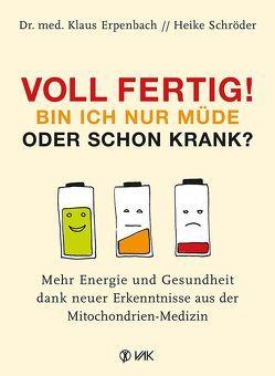 Voll fertig! Bin ich nur müde oder schon krank? von Erpenbach,  Dr. med. Klaus, Kuklinski,  Dr. Bodo, Schröder,  Heike
