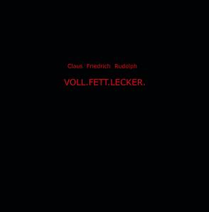 VOLL.FETT.LECKER von Rudolph,  Claus Friedrich