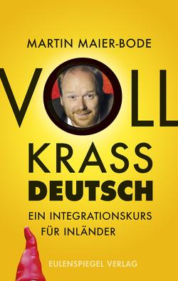 Voll krass deutsch von Maier-Bode,  Martin