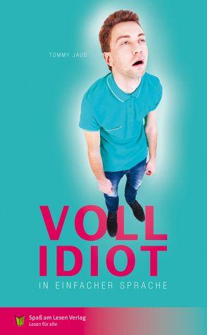 Vollidiot von Jaud,  Tommy, Kutzner,  Judith, Spaß am Lesen Verlag GmbH