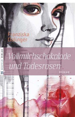 Vollmilchschokolade und Todesrosen von Dalinger,  Franziska