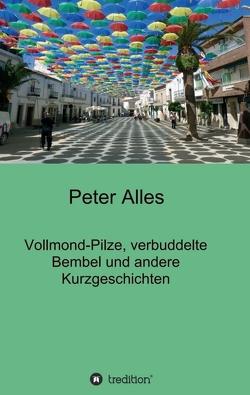 Vollmond-Pilze, verbuddelte Bembel und andere Kurzgeschichten von Alles,  Peter