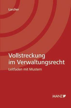 Vollstreckung im Verwaltungsrecht Leitfaden mit Mustern von Larcher,  Albin