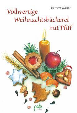 Vollwertige Weihnachtsbäckerei mit Pfiff von Mints,  Tatiana, Schlag,  Kirsten, Walker,  Herbert