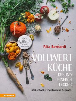 Vollwertküche – Gesund. Einfach. Lecker. von Bernardi,  Rita, Solfrini,  Valentina