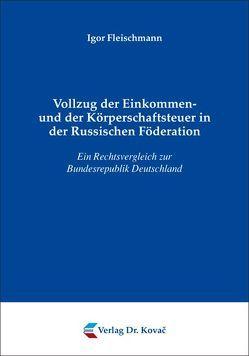 Vollzug der Einkommen- und der Körperschaftsteuer in der Russischen Föderation von Fleischmann,  Igor