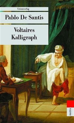 Voltaires Kalligraph von De Santis,  Pablo, Wuttke,  Claudia