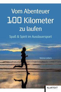 Vom Abenteuer 100 Kilometer zu laufen von Liebers,  Verena