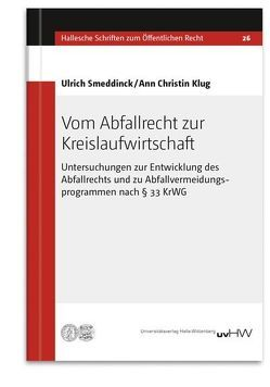 Vom Abfallrecht zur Kreislaufwirtschaft von Klug,  Ann Christin, Smeddinck,  Ulrich