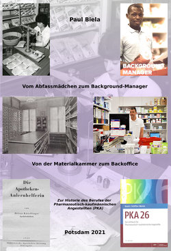 Vom Abfassmädchen zum Background-Manager – Von der Materialkammer zum Backoffice: Zur Historie des Berufes der Pharmazeutisch-kaufmännischen Angestellten (PKA) von Biela,  Paul