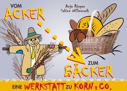 Vom Acker zum Bäcker von Rösgen,  Anja, Willmeroth,  Sabine