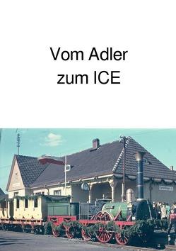 Vom Adler zum ICE von Huber,  Andrea