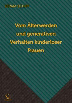 Vom Älterwerden und generativen Verhalten kinderloser Frauen von Schiff,  Sonja