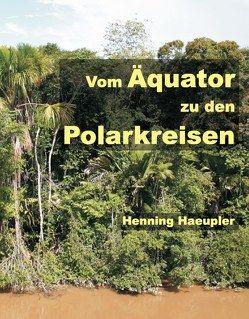 Vom Äquator zu den Polarkreisen von Haeupler,  Henning