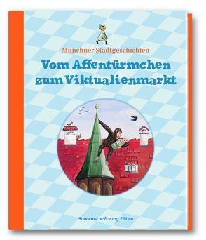 Vom Affentürmchen zum Viktualienmarkt von Sedlmayer,  Hanne, Weidner,  Ingrid