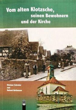Vom alten Klotzsche, seinen Bewohnern und der Kirche von Rothmann,  Roland, Schreier,  Dietmar