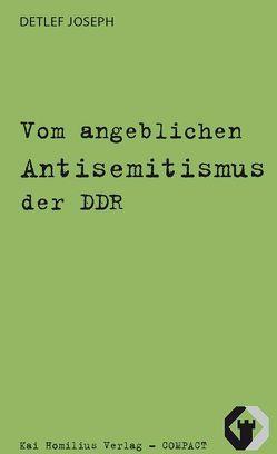 Vom angeblichen Antisemitismus der DDR von Joseph,  Detlef