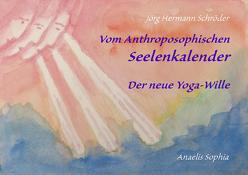 Vom Anthroposophischen Seelenkalender von Schröder,  Jörg Hermann