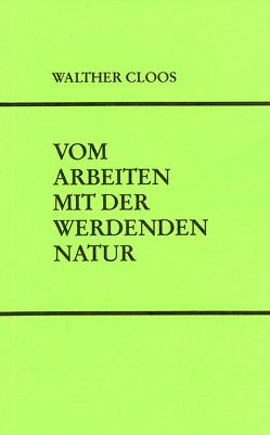 Vom Arbeiten mit der werdenden Natur von Cloos,  Walther