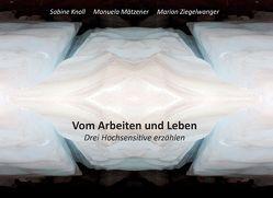 Vom Arbeiten und Leben von Knoll,  Sabine, Mätzener,  Manuela, Ziegelwanger,  Marion