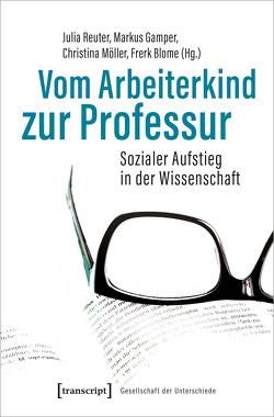 Vom Arbeiterkind zur Professur von Blome,  Frerk, Gamper,  Markus, Möller,  Christina, Reuter,  Julia