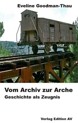 Vom Archiv zur Arche von Goodman-Thau,  Eveline
