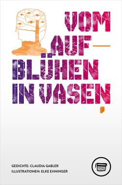 Vom Aufblühen in Vasen von Elke,  Ehninger, Gabler,  Claudia