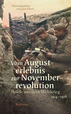 Vom Augusterlebnis zur Novemberrevolution von Ebert,  Jens