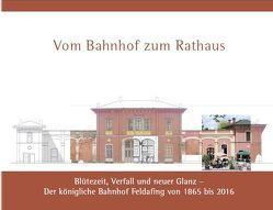 Vom Bahnhof zum Rathaus von Arbeitskreis Feldafinger Chronik im Auftrag der Gemeinde Feldafing