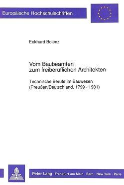 Vom Baubeamten zum freiberuflichen Architekten von Bolenz,  Eckhard
