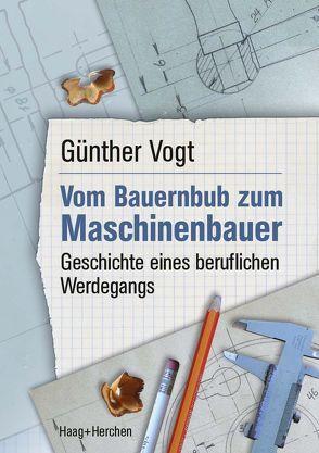 Vom Bauernbub zum Maschinenbauer von Vogt,  Günther