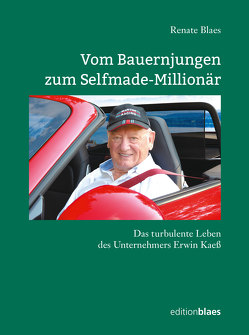 Vom Bauernjungen zum Selfmade-Millionär von Blaes,  Renate