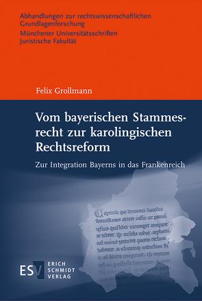 Vom bayerischen Stammesrecht zur karolingischen Rechtsreform von Grollmann,  Felix