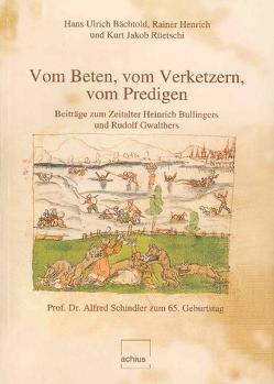 Vom Beten, vom Verketzern, vom Predigen von Bächtold,  Hans U, Henrich,  Rainer, Rüetschi,  Kurt J