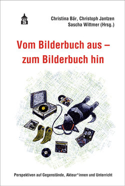 Vom Bilderbuch aus – zum Bilderbuch hin von Bär,  Christina, Jantzen,  Christoph, Wittmer,  Sascha