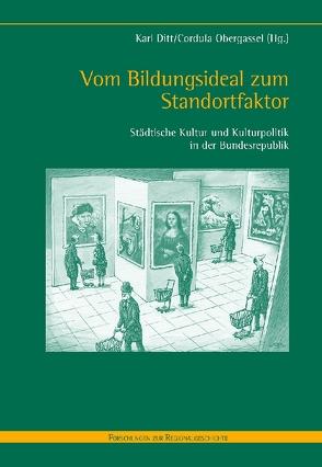 Vom Bildungsideal zum Standortfaktor von Ditt,  Karl, Obergassel,  Cordula