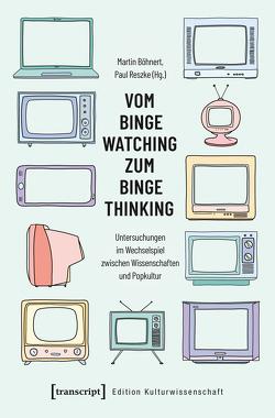 Vom Binge Watching zum Binge Thinking von Böhnert,  Martin, Reszke,  Paul